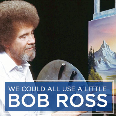 We Could All Use A Little Bob Ross