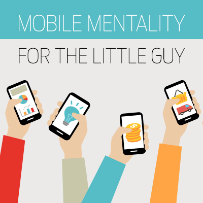 Mobile Mentality for the Little Guy